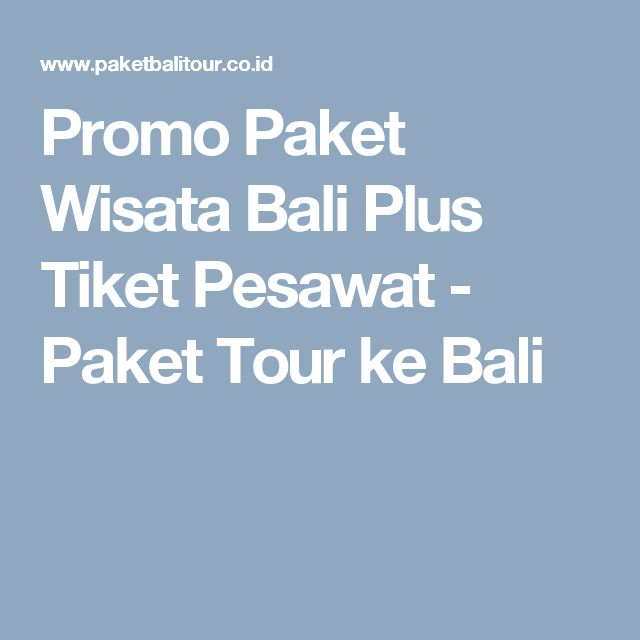 Promo Paket Wisata Bali Plus Tiket Pesawat - Paket Tour ke