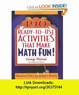 190 Ready-to-Use Activities That Make Math Fun! (9780787965853) George Watson, Alan Anthony , ISBN-10: 0787965855  , ISBN-13: 978-0787965853 ,  , tutorials , pdf , ebook , torrent , downloads , rapidshare , filesonic , hotfile , megaupload , fileserve