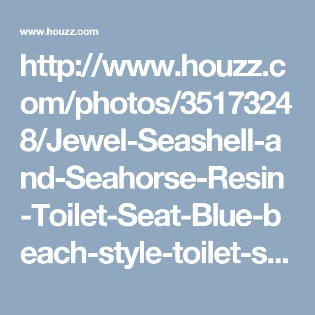 http://www.houzz.com/photos/35173248/Jewel-Seashell-and-Seahorse-Resin-Toilet-Seat-Blue-beach-style-toilet-seats