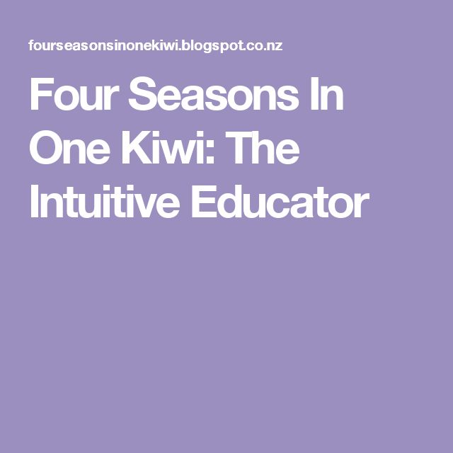 Four Seasons In One Kiwi: The Intuitive Educator