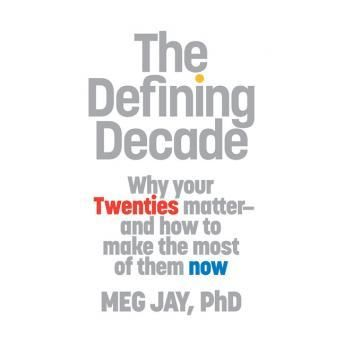 the twenties in meg jays novel the defining decade Describes why the twenties can be the most defining decade of adulthood and offers tips on making the most of work and relationships during this still-formative .