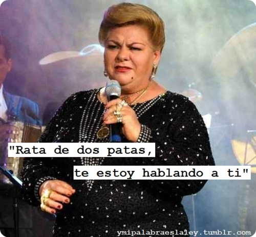"Mexican Singer Paquita la del Barrio: ""Two legs rat, I'm talking to you"""