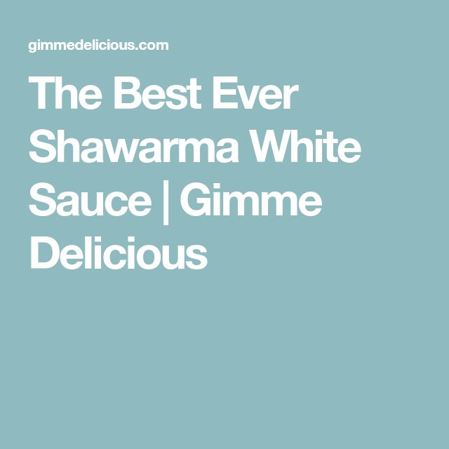 The Best Ever Shawarma White Sauce | Gimme Delicious