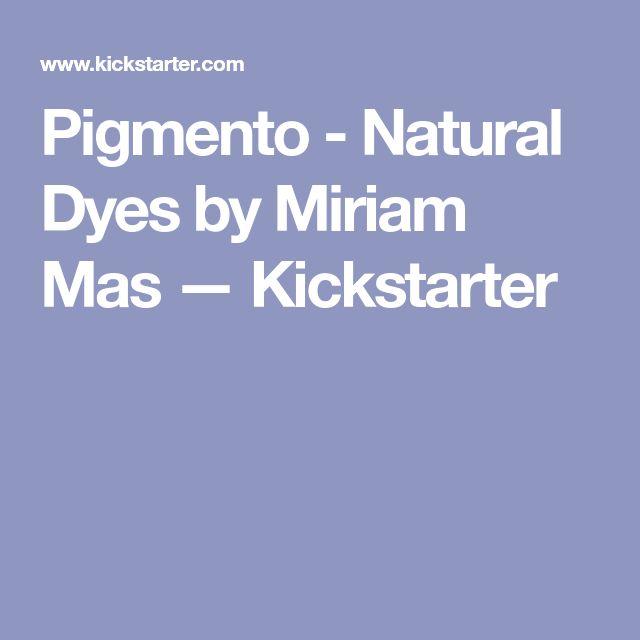 Pigmento - Natural Dyes by Miriam Mas —  Kickstarter