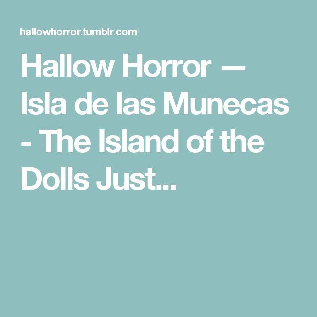Hallow Horror — Isla de las Munecas - The Island of the Dolls Just...