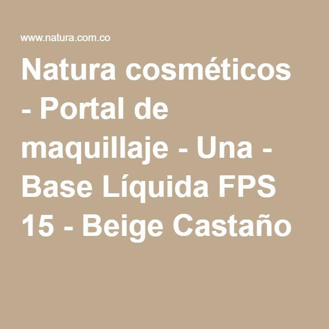 Natura cosméticos - Portal de maquillaje - Una - Base Líquida FPS 15 - Beige Castaño