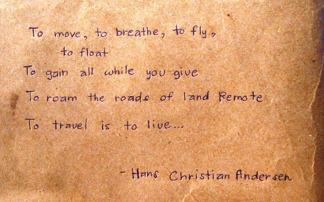 To travel is to live. Hans Christian Andersen.