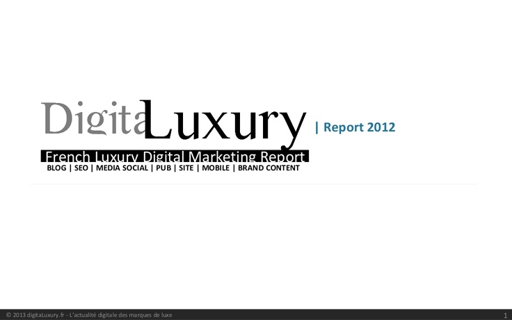 digital-luxury-marketing-report-2012 by Team Digitaluxury via Slideshare
