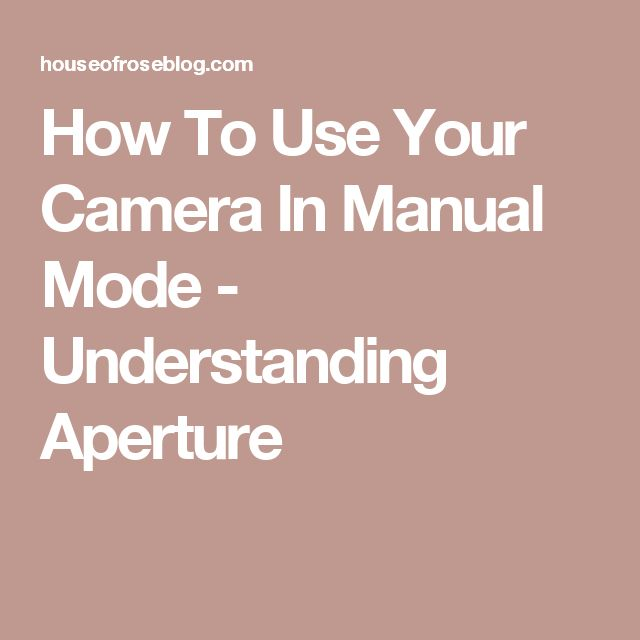 How To Use Your Camera In Manual Mode - Understanding Aperture