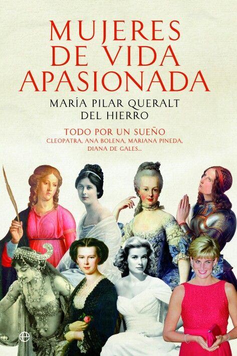 Mujeres de vida apasionada y muerte trágica María Pilar Queralt del Hierro