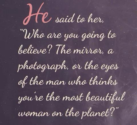 My husband tells me this all the time. My self esteem isn't the greatest but in my husbands eyes, I'm am perfect. Every curve, every flaw, every ounce; he can't keep his hands off of me. He still sees me when I feel invisible...