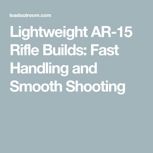 Lightweight AR-15 Rifle Builds: Fast Handling and Smooth Shooting