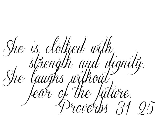 she is clothed in strength and dignity tattoo | She is clothed with strength and dignity. She laughs ... Tattoo