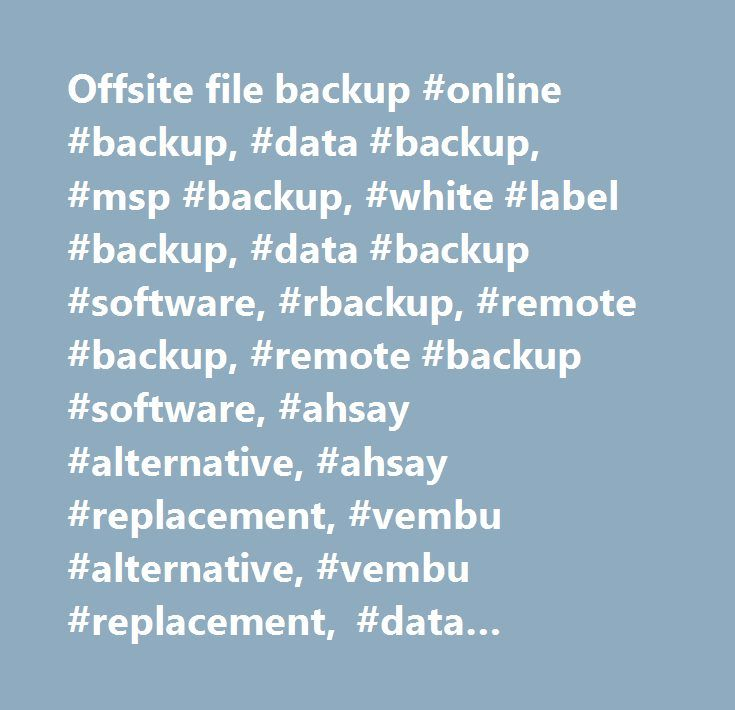 Offsite file backup #online #backup, #data #backup, #msp #backup, #white #label #backup, #data #backup #software, #rbackup, #remote #backup, #remote #backup #software, #ahsay #alternative, #ahsay #replacement, #vembu #alternative, #vembu #replacement, #data #backup #software, #backup #business http://jamaica.remmont.com/offsite-file-backup-online-backup-data-backup-msp-backup-white-label-backup-data-backup-software-rbackup-remote-backup-remote-backup-software-ahsay-alternative-ahsay-rep/  #…