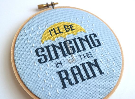 Singing in the Rain, modern cross stitch, song lyrics, movie quote, musicals, Gene Kelly, Simple Plan, optimism, positivity, embroidery sampler, needlepoint, sewing