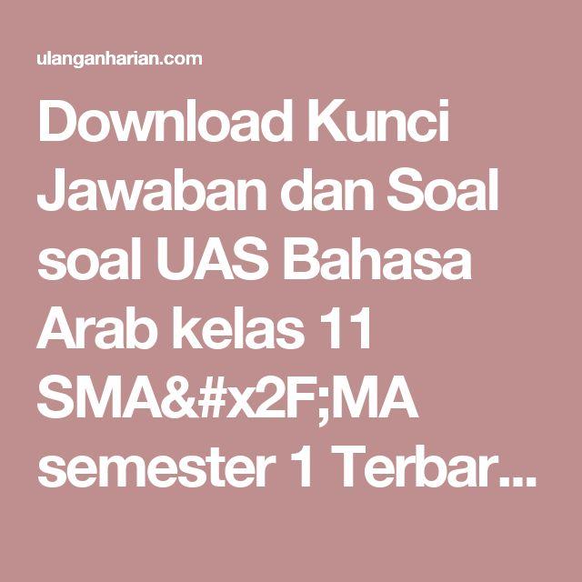 Download Kunci Jawaban dan Soal soal UAS Bahasa Arab  kelas 11 SMA/MA semester 1 Terbaru dan Terlengkap - UlanganHarian.Com
