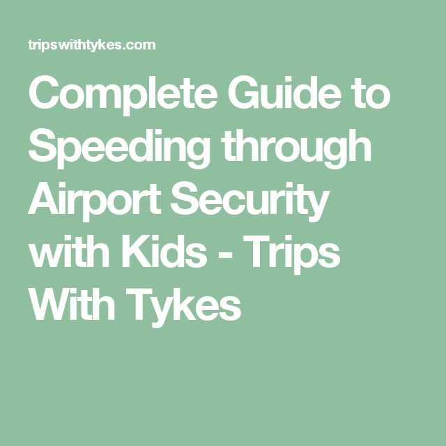 Complete Guide to Speeding through Airport Security with Kids - Trips With Tykes