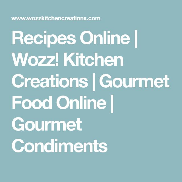Recipes Online | Wozz! Kitchen Creations | Gourmet Food Online | Gourmet Condiments
