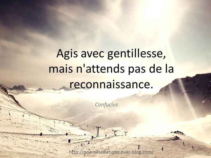 """Confucius """"Agis avec gentillesse, mais n'attends pas de la reconnaissance."""" Confucius"""