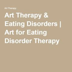 Art Therapy & Eating Disorders   Art for Eating Disorder Therapy