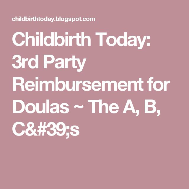 Childbirth Today: 3rd Party Reimbursement for Doulas ~ The A, B, C's