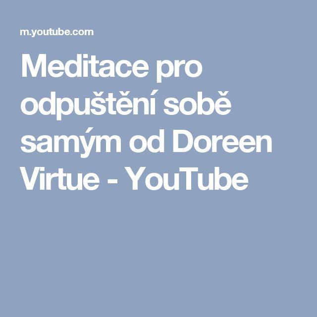 Meditace pro odpuštění sobě samým od Doreen Virtue - YouTube