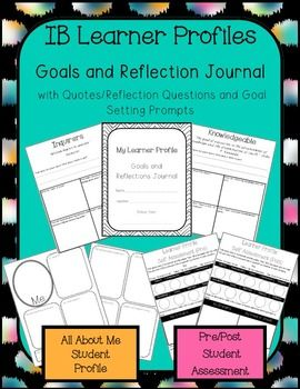 This set of classroom activities are a great way to get students thinking about the IB Learner Profiles.I have included a FULL PREVIEW of the product so you may determine if this will fit the needs of your classroom. Included you will find a journal page for each of the learner profiles with a quote to analyze, three relfection questions and a place for them to set a goal for growth in that area.