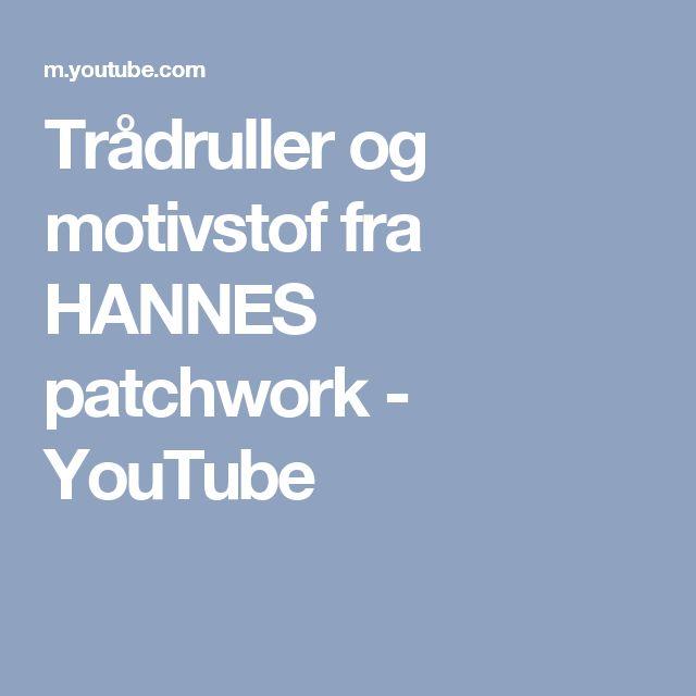 Trådruller og motivstof fra HANNES patchwork - YouTube