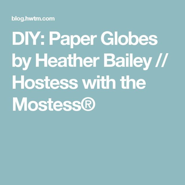 DIY: Paper Globes by Heather Bailey // Hostess with the Mostess®