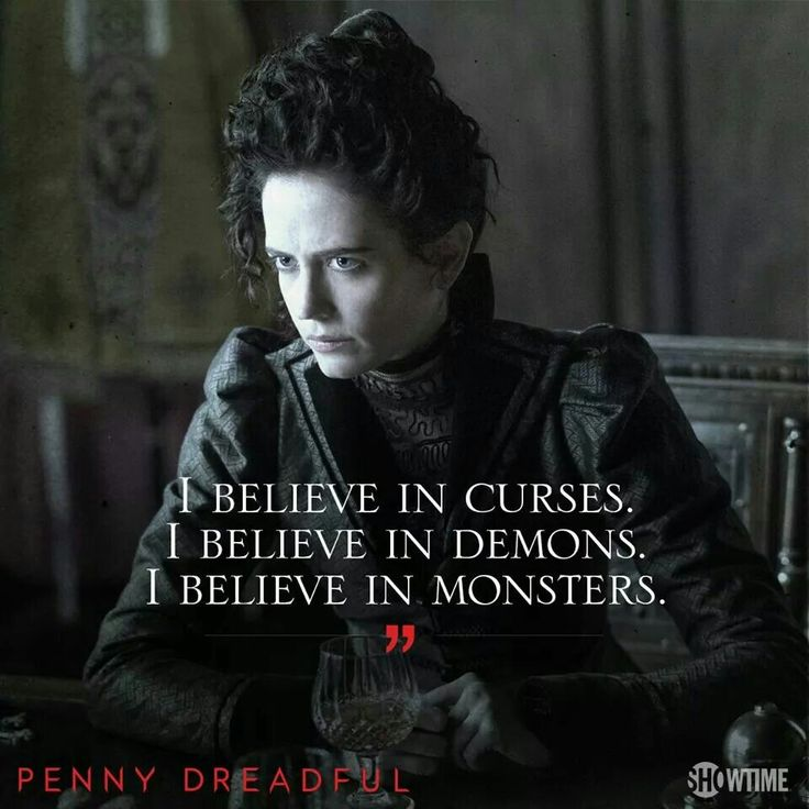 I believe in curses. I believe in demons. I believe in monsters- Penny Dreadful quote