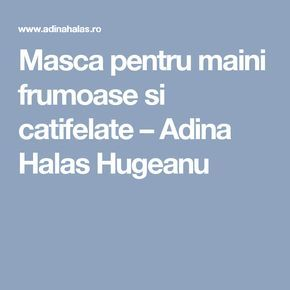 Masca pentru maini frumoase si catifelate – Adina Halas Hugeanu