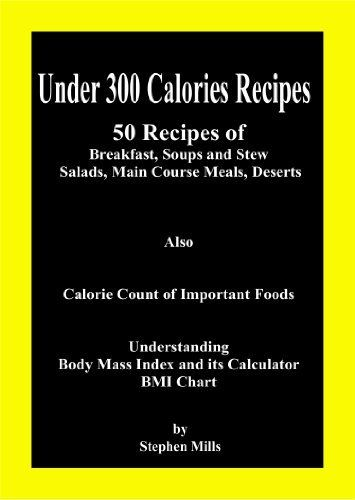 Under 300 Calories Recipes: 50 Recipes of Breakfast, Soups and Stew, Salads, Main Course Meals, Deserts; Also Calorie Count of Important Foods, Understanding ... Mass Index and its Calculator, BMI Chart by Stephen Mills. $3.49. 91 pages