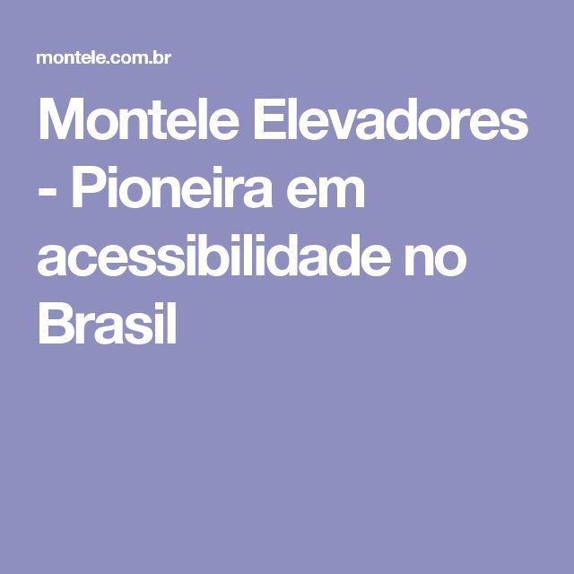 Montele Elevadores - Pioneira em acessibilidade no Brasil
