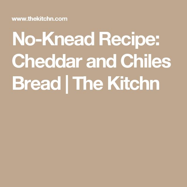 No-Knead Recipe: Cheddar and Chiles Bread | The Kitchn