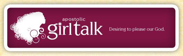Apostolic Girl Talk. An apostolic pentecostal blog.