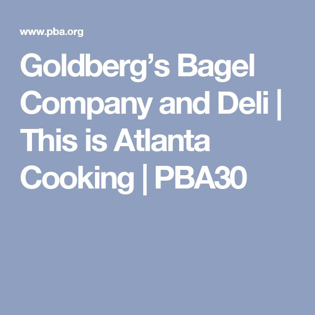 Goldberg's Bagel Company and Deli | This is Atlanta Cooking | PBA30