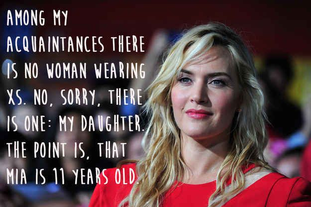 Kate Winslet speaking an undeniable truth.  My own 11 year old daughter is the only female I know  who wears a women's size 6-8.