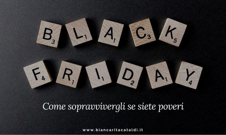 Il black friday è il momento dell'anno che tutti aspettano per fare grandi spese. Tutti, fuorché la gente povera come noi. Ecco allora come fare per fuggire