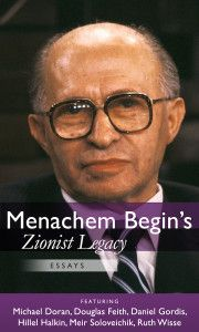 """Menachem Begin's Zionist Legacy - Menachem Begin's Zionist Legacy explains Begin's """"unabashed and unapologetic commitment to his people before any others"""""""