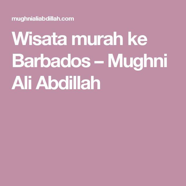 Wisata murah ke Barbados – Mughni Ali Abdillah
