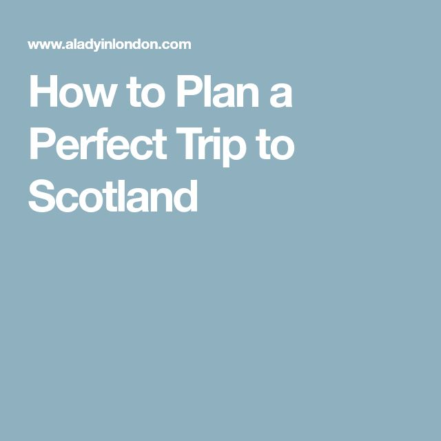 How to Plan a Perfect Trip to Scotland
