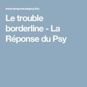 Le trouble borderline - La Réponse du Psy