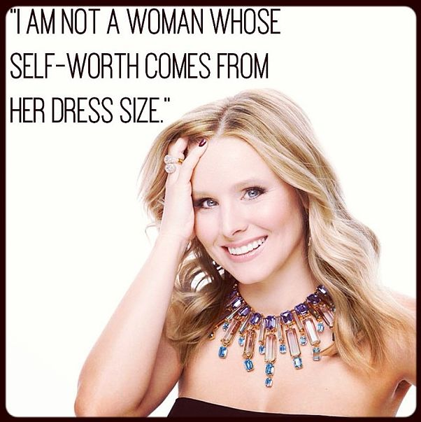 I am not a woman whose self-worth comes from her dress size. - Kristen Bell!