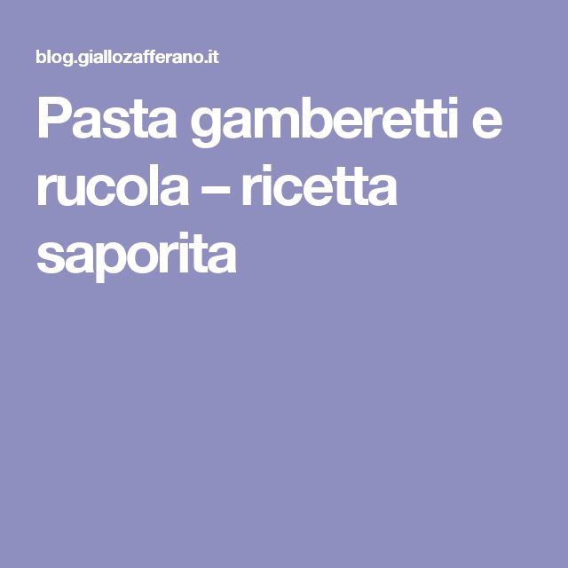 Pasta gamberetti e rucola – ricetta saporita