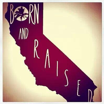 #born and #raised #California