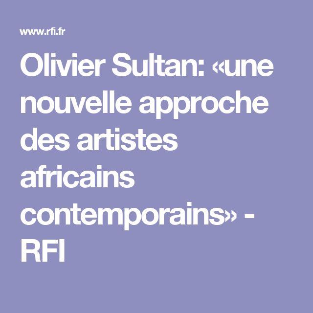 Olivier Sultan: «une nouvelle approche des artistes africains contemporains» - RFI