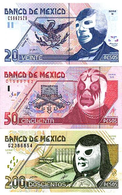 Mil Peso Mascaras...too funny! [trans:  Actual money, but instead of the historical figures, they've put the champion wrestlers that people love.  The myth is that they wear masks to preserve their strength & power.  When defeated they must remove their masks and lose their power amidst great shame. ].