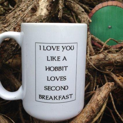 I LOVE You HOBBIT Mug - Like a Hobbit Loves Second Breakfast - I WANT THIS SO BADLY!!!