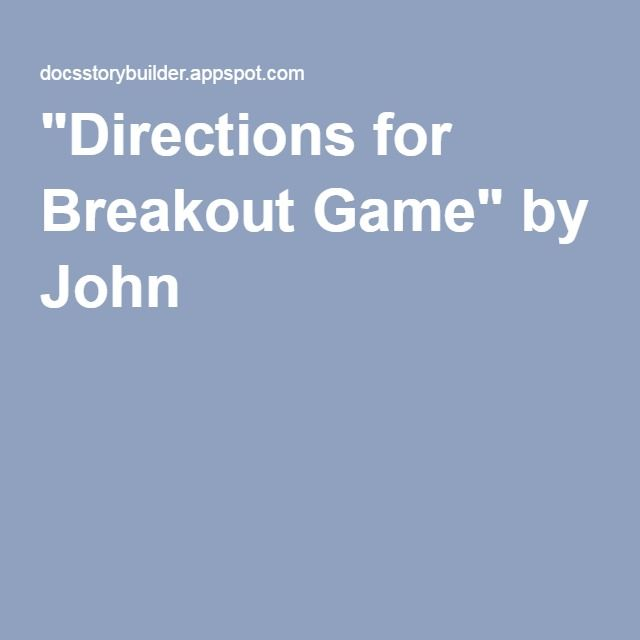 """Directions for Breakout Game"" by John"