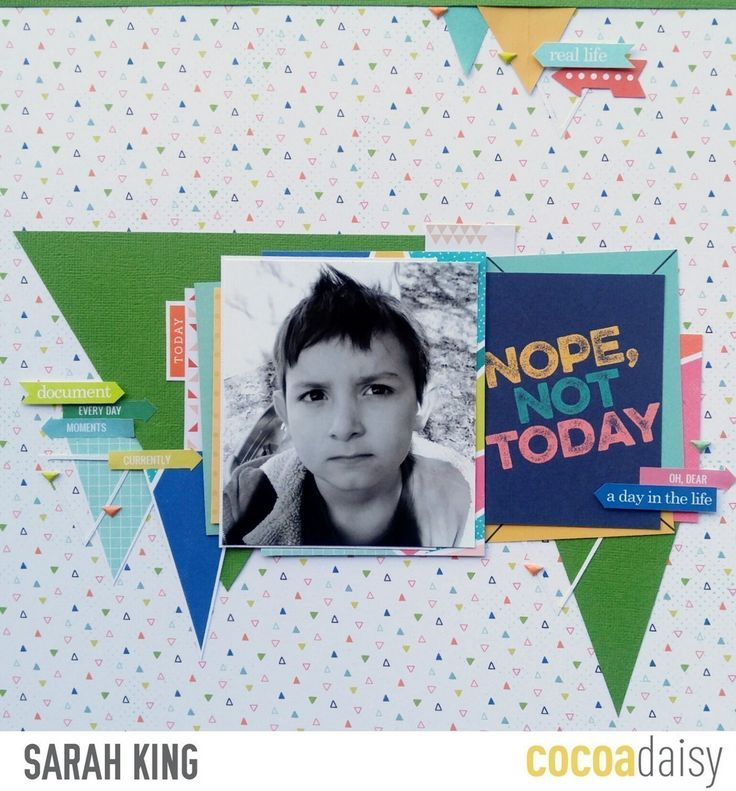 Nope, Not Today, by Sarah King using the Real Life collection from www.cocoadaisy.com #cocoadaisy #kitclub #scrapbooking #layout #DITL #fiecuts #fussycut #triangles #cutfiles #puffy #stickers